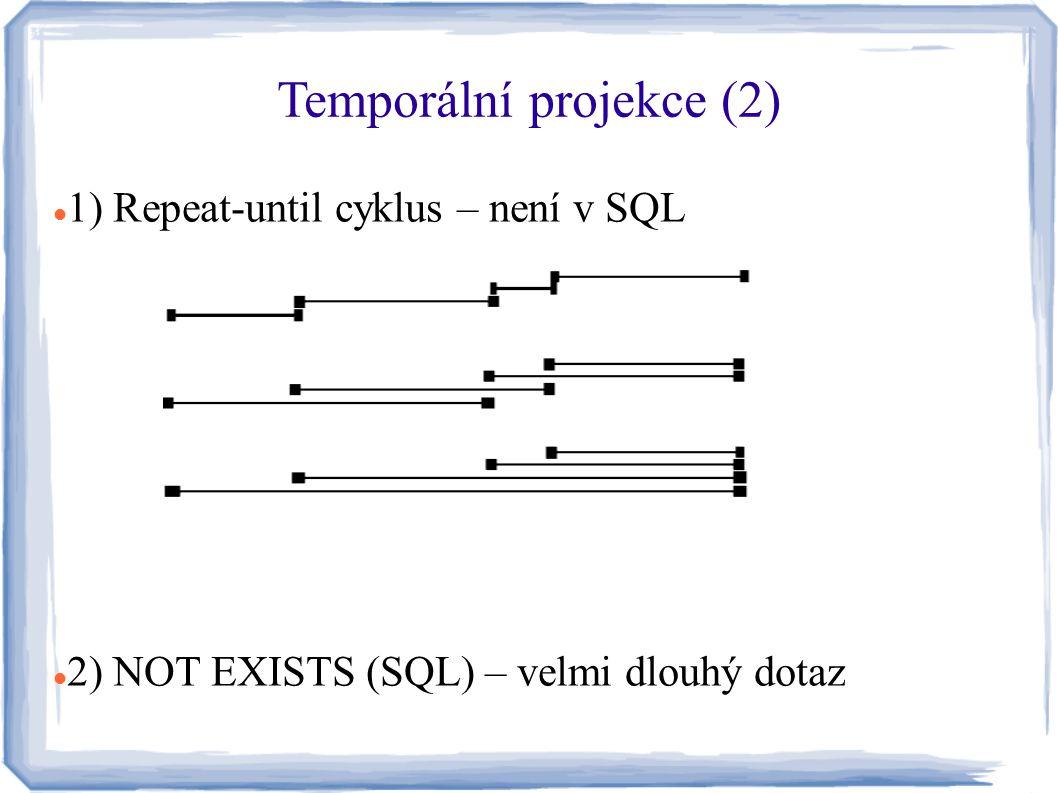 Temporální projekce (3) 3) TSQL2:  SELECT Plat FROM Zaměstnanci WHERE Jméno = Novák Srůstání (časových intervalů) V klasických DB systémech nízká podpora