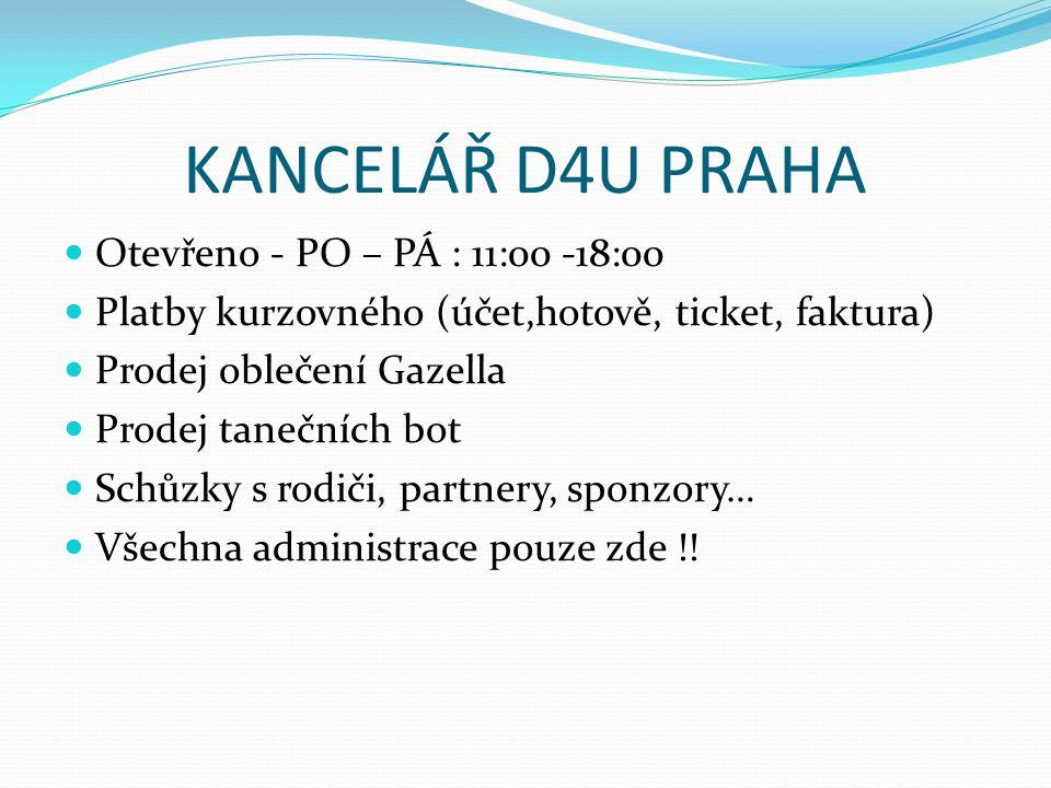 KANCELÁŘ D4U PRAHA Otevřeno - PO – PÁ : 11:00 -18:00 Platby kurzovného (účet,hotově, ticket, faktura) Prodej oblečení Gazella Prodej tanečních bot Sch