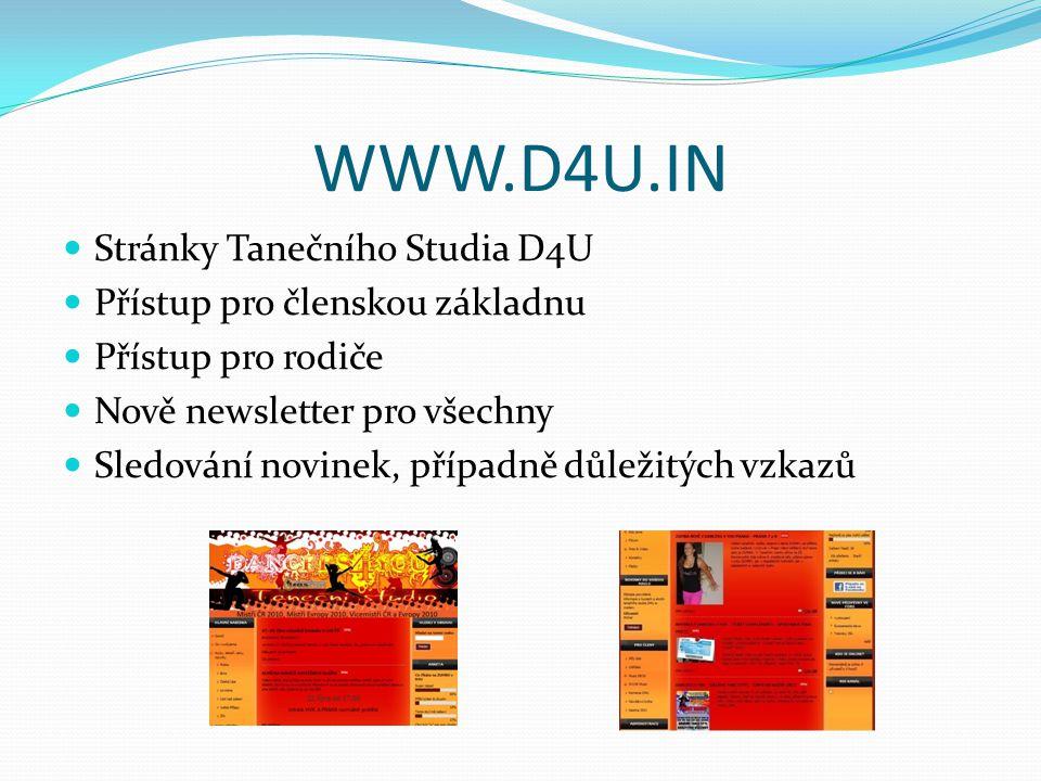 WWW.D4U.IN Stránky Tanečního Studia D4U Přístup pro členskou základnu Přístup pro rodiče Nově newsletter pro všechny Sledování novinek, případně důlež