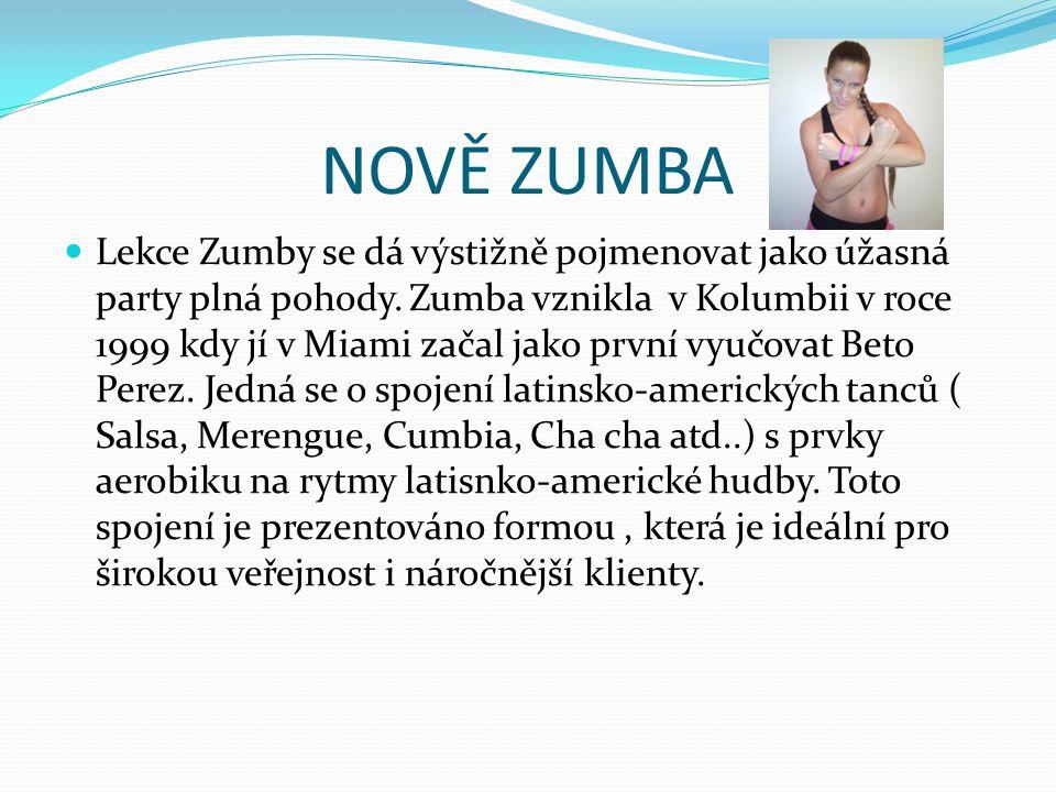 NOVĚ ZUMBA Lekce Zumby se dá výstižně pojmenovat jako úžasná party plná pohody. Zumba vznikla v Kolumbii v roce 1999 kdy jí v Miami začal jako první v
