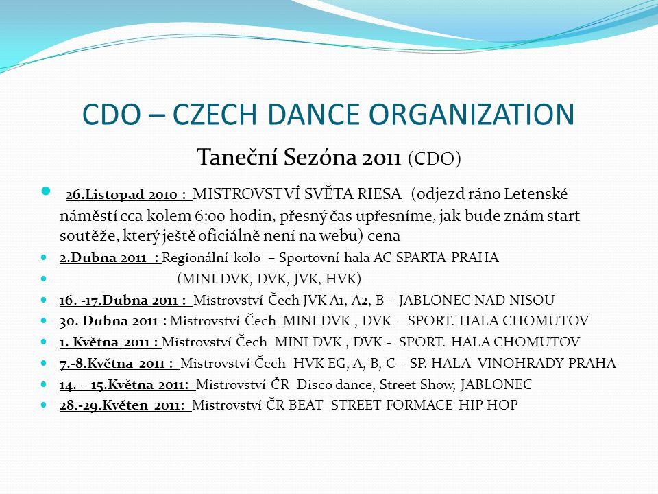 CDO – CZECH DANCE ORGANIZATION Taneční Sezóna 2011 (CDO) 26.Listopad 2010 : MISTROVSTVÍ SVĚTA RIESA (odjezd ráno Letenské náměstí cca kolem 6:00 hodin