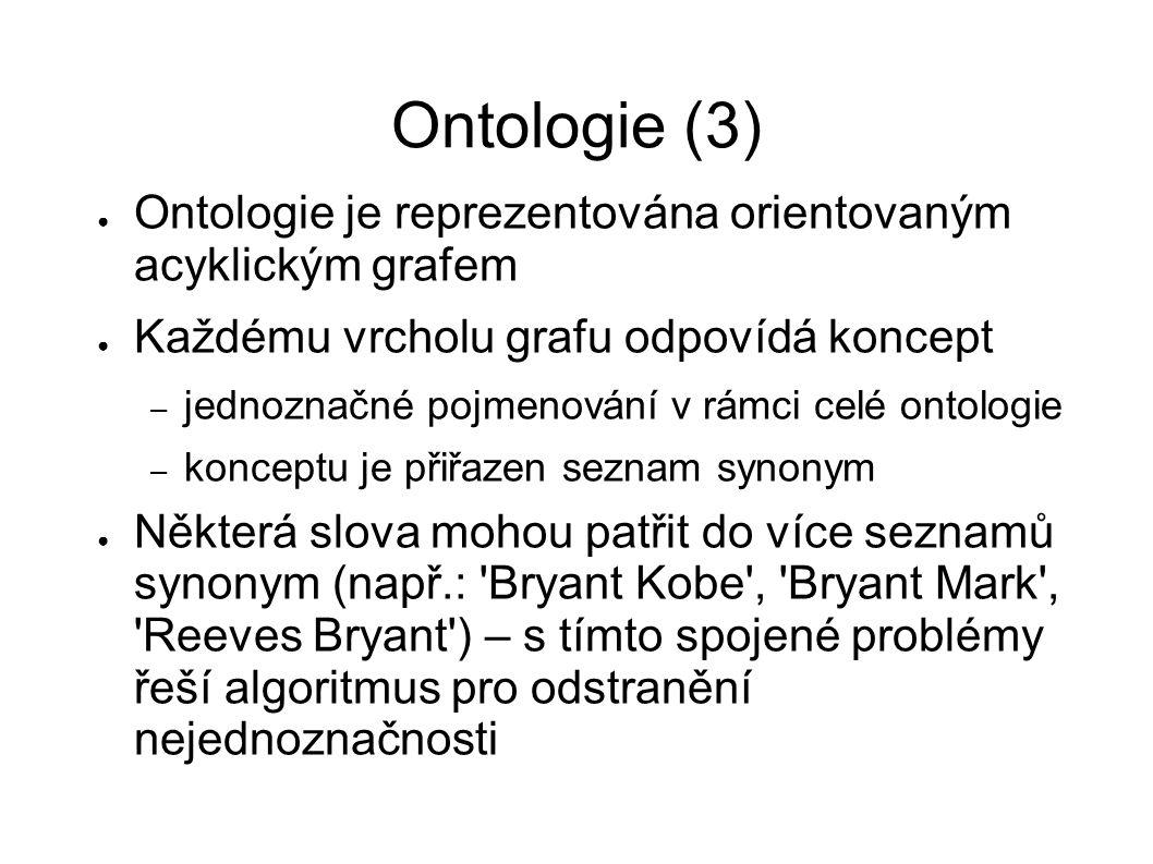 Ontologie (3) ● Ontologie je reprezentována orientovaným acyklickým grafem ● Každému vrcholu grafu odpovídá koncept – jednoznačné pojmenování v rámci