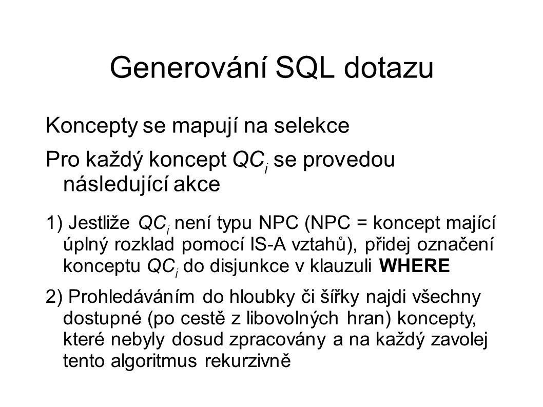 Generování SQL dotazu Koncepty se mapují na selekce Pro každý koncept QC i se provedou následující akce 1) Jestliže QC i není typu NPC (NPC = koncept
