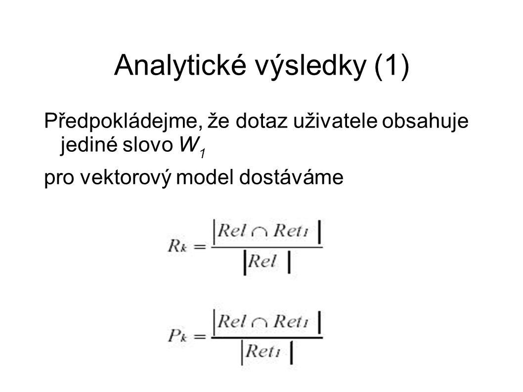 Analytické výsledky (1) Předpokládejme, že dotaz uživatele obsahuje jediné slovo W 1 pro vektorový model dostáváme