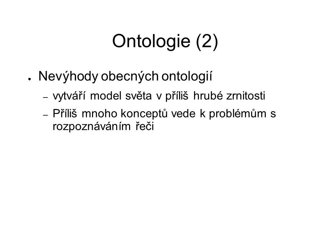 Ontologie (2) ● Nevýhody obecných ontologií – vytváří model světa v příliš hrubé zrnitosti – Příliš mnoho konceptů vede k problémům s rozpoznáváním ře