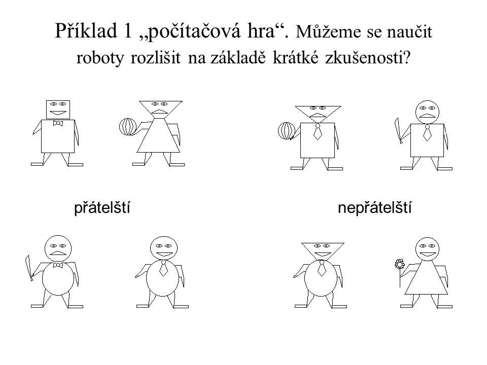 """Příklad 1 """"počítačová hra"""". Můžeme se naučit roboty rozlišit na základě krátké zkušenosti? přátelští nepřátelští"""