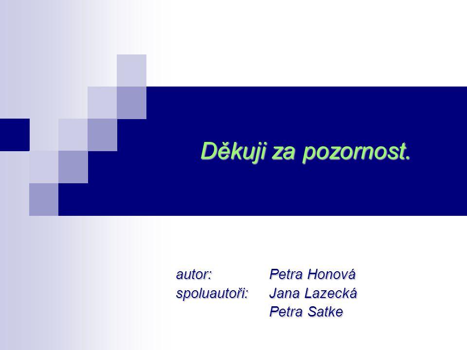Děkuji za pozornost. autor: Petra Honová spoluautoři:Jana Lazecká Petra Satke