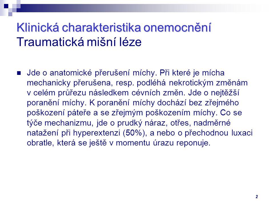 2 Klinická charakteristika onemocnění Klinická charakteristika onemocnění Traumatická mišní léze Jde o anatomické přerušení míchy. Při které je mícha