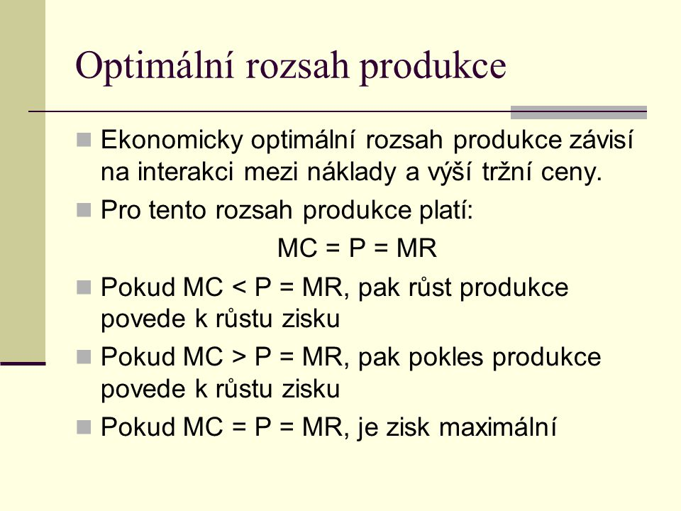 Optimální rozsah produkce Ekonomicky optimální rozsah produkce závisí na interakci mezi náklady a výší tržní ceny.