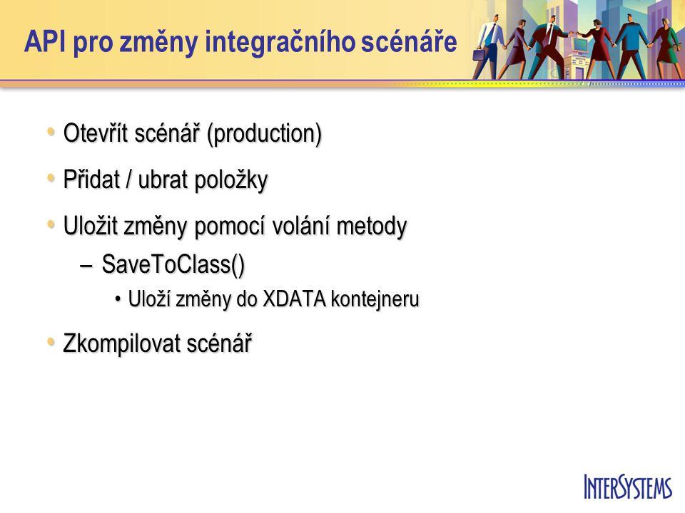 API pro změny integračního scénáře Otevřít scénář (production) Otevřít scénář (production) Přidat / ubrat položky Přidat / ubrat položky Uložit změny pomocí volání metody Uložit změny pomocí volání metody –SaveToClass() Uloží změny do XDATA kontejneruUloží změny do XDATA kontejneru Zkompilovat scénář Zkompilovat scénář