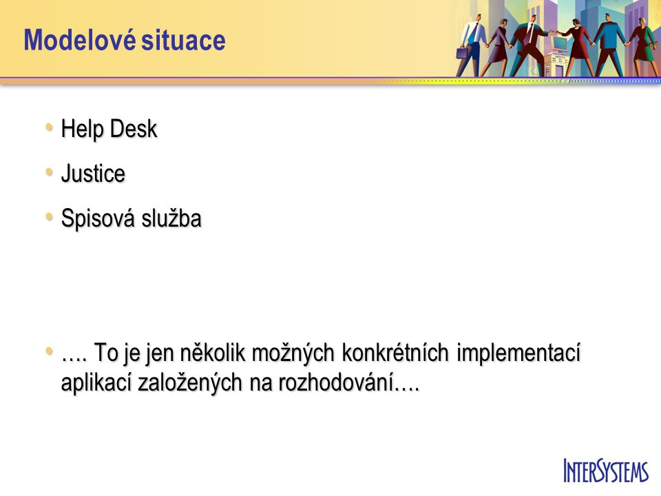 Modelové situace Help Desk Help Desk Justice Justice Spisová služba Spisová služba ….