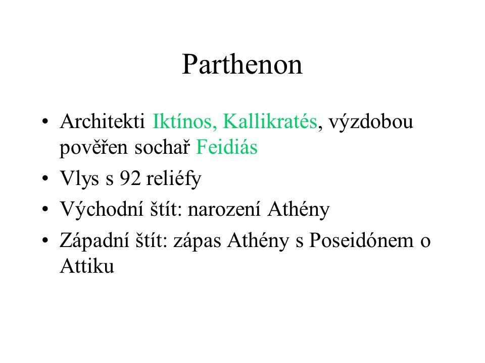 Parthenon Architekti Iktínos, Kallikratés, výzdobou pověřen sochař Feidiás Vlys s 92 reliéfy Východní štít: narození Athény Západní štít: zápas Athény s Poseidónem o Attiku