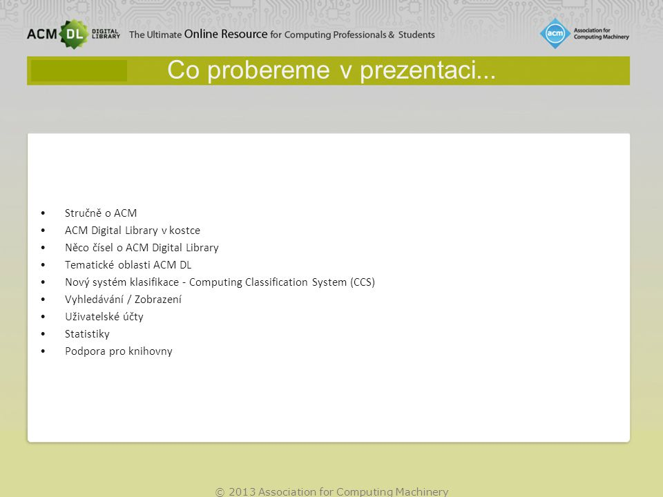 © 2013 Association for Computing Machinery Co probereme v prezentaci...