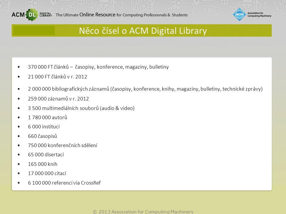 © 2013 Association for Computing Machinery Něco čísel o ACM Digital Library 370 000 FT článků – časopisy, konference, magazíny, bulletiny 21 000 FT článků v r.