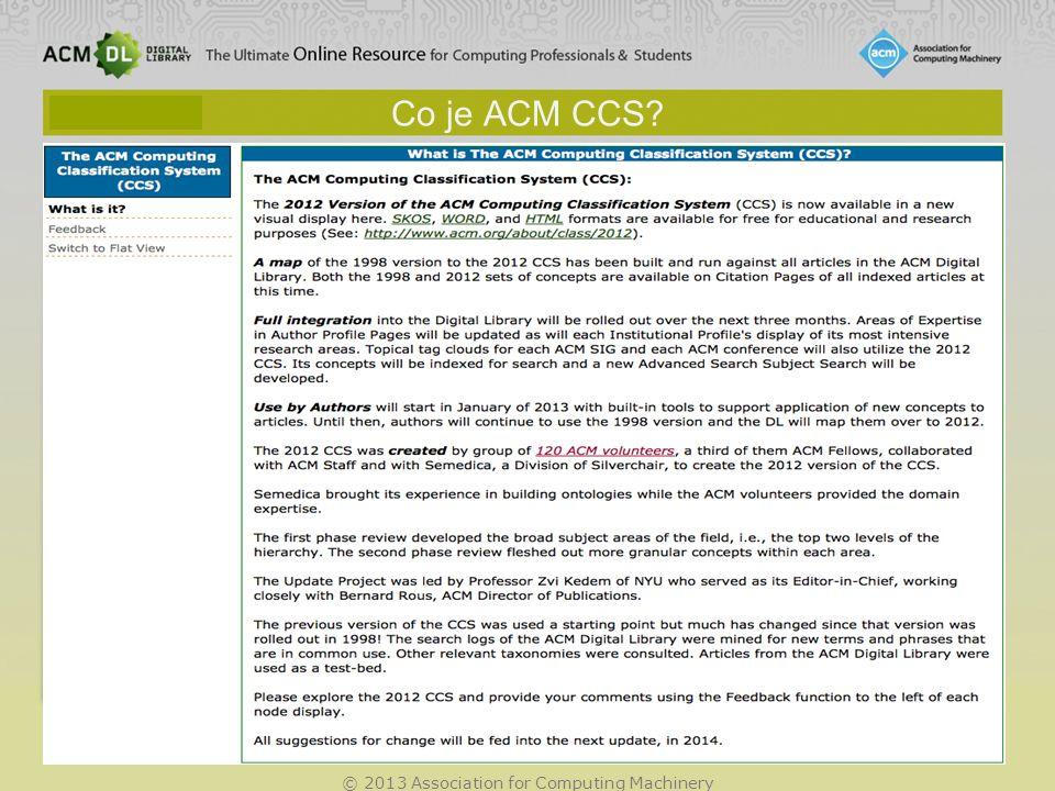 © 2013 Association for Computing Machinery ACM webový účet uživatel ACM může gratis založit webový účet sloužící k personalizaci ACM DL Funkce: –Uložení dotazu –Monitoring obsahu titulů (TOC) –Virtuální složky TOC ALERT zašle emailem zprávu o novém čísle časopisu ACM nebo sborníku, který přibyl do DL.