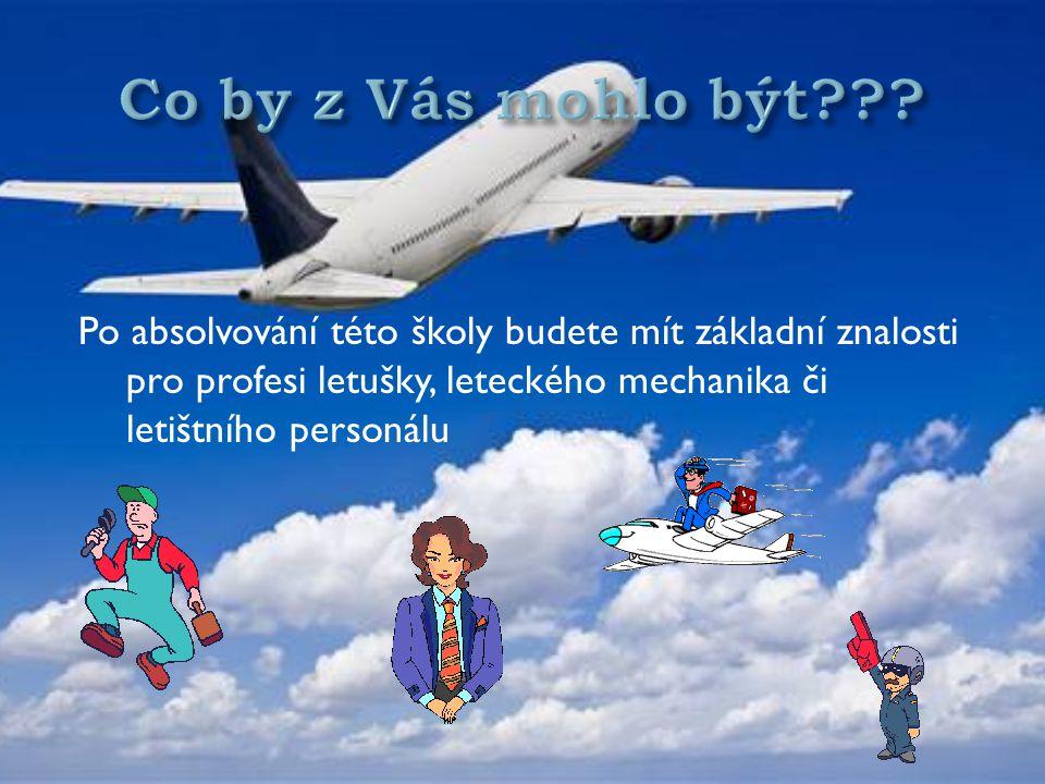 Po absolvování této školy budete mít základní znalosti pro profesi letušky, leteckého mechanika či letištního personálu