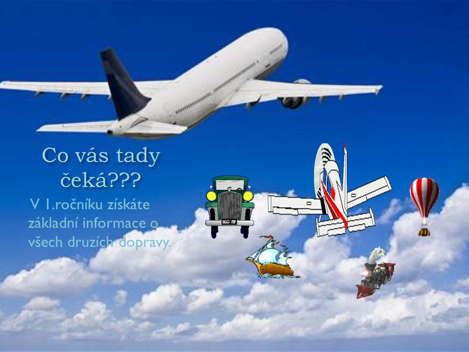 Co vás tady čeká??? V 1.ročníku získáte základní informace o všech druzích dopravy.