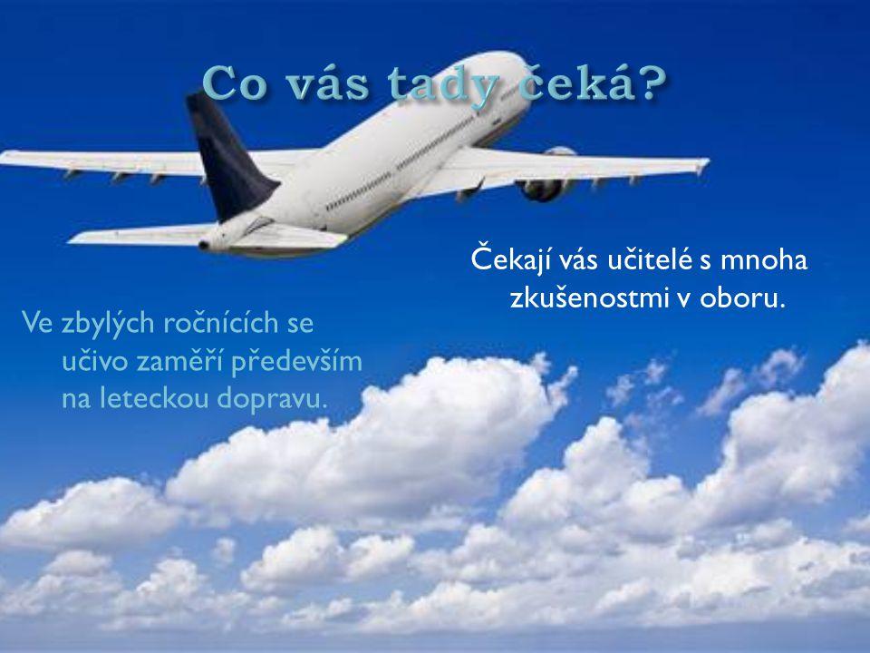 Ve zbylých ročnících se učivo zaměří především na leteckou dopravu. Čekají vás učitelé s mnoha zkušenostmi v oboru.