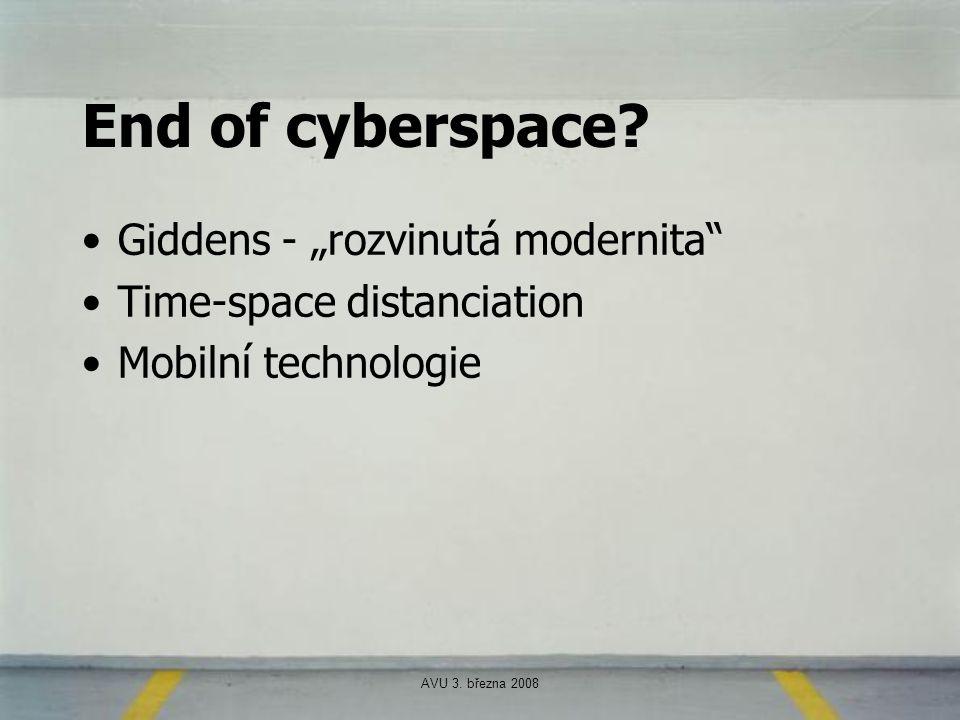 "AVU 3. března 2008 End of cyberspace? Giddens - ""rozvinutá modernita"" Time-space distanciation Mobilní technologie"