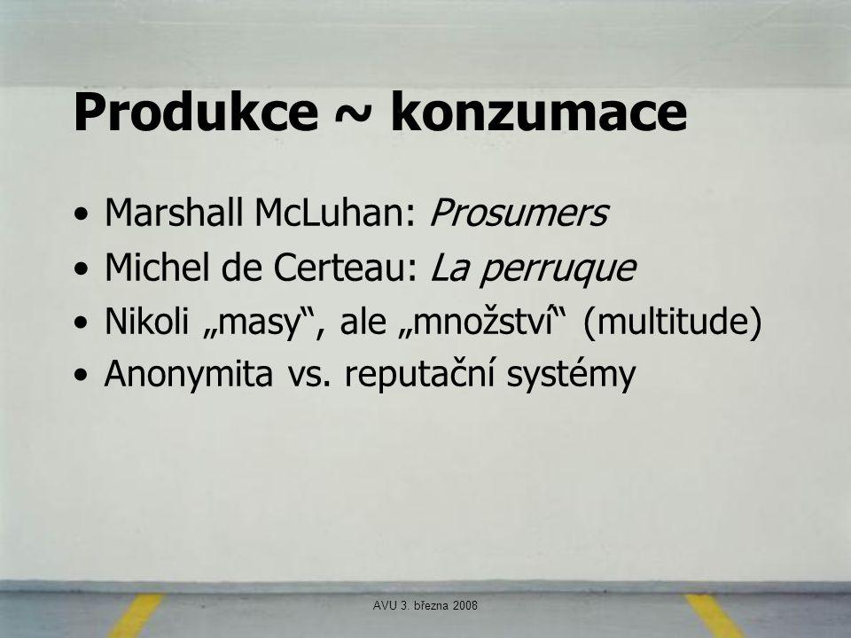 """AVU 3. března 2008 Produkce ~ konzumace Marshall McLuhan: Prosumers Michel de Certeau: La perruque Nikoli """"masy"""", ale """"množství"""" (multitude) Anonymita"""