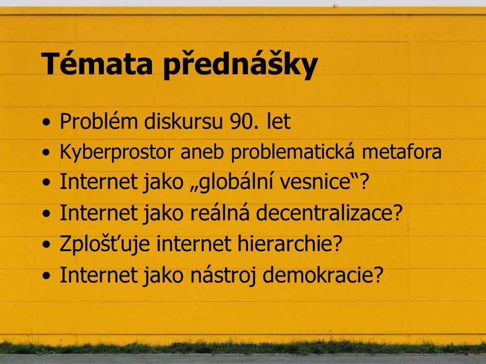 """AVU 3. března 2008 Témata přednášky Problém diskursu 90. let Kyberprostor aneb problematická metafora Internet jako """"globální vesnice""""? Internet jako"""