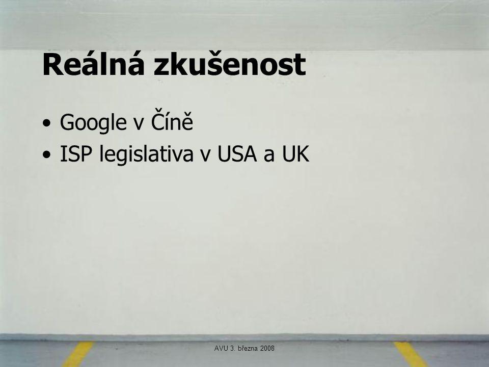 AVU 3. března 2008 Reálná zkušenost Google v Číně ISP legislativa v USA a UK