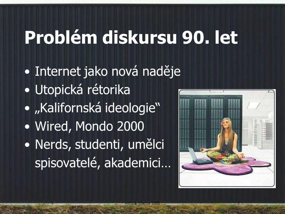 """AVU 3. března 2008 Problém diskursu 90. let Internet jako nová naděje Utopická rétorika """"Kalifornská ideologie"""" Wired, Mondo 2000 Nerds, studenti, umě"""