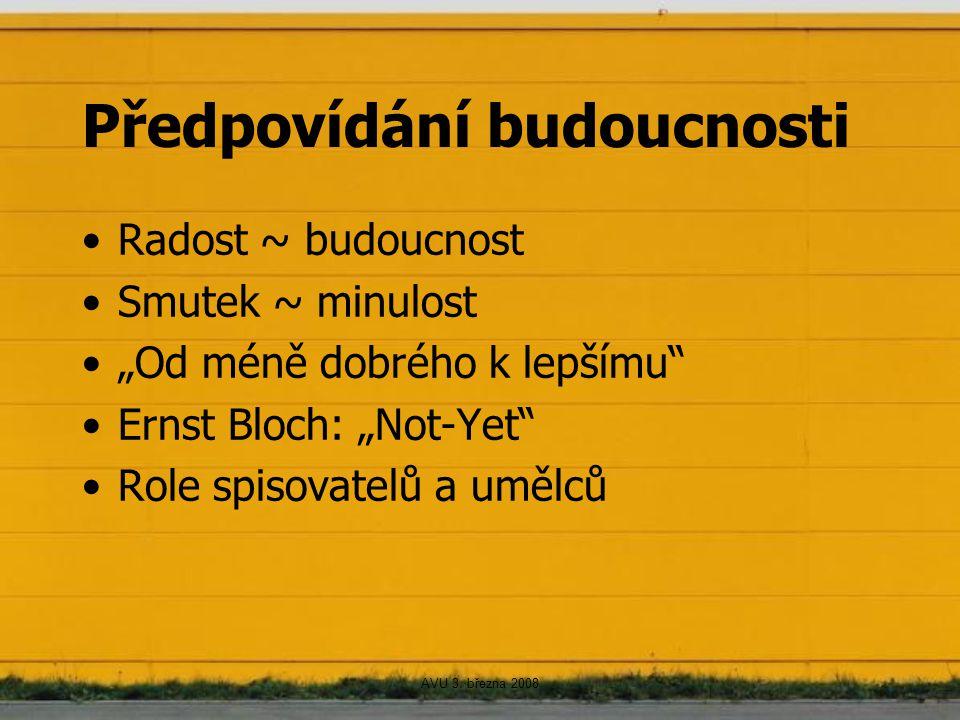 """AVU 3. března 2008 Předpovídání budoucnosti Radost ~ budoucnost Smutek ~ minulost """"Od méně dobrého k lepšímu"""" Ernst Bloch: """"Not-Yet"""" Role spisovatelů"""