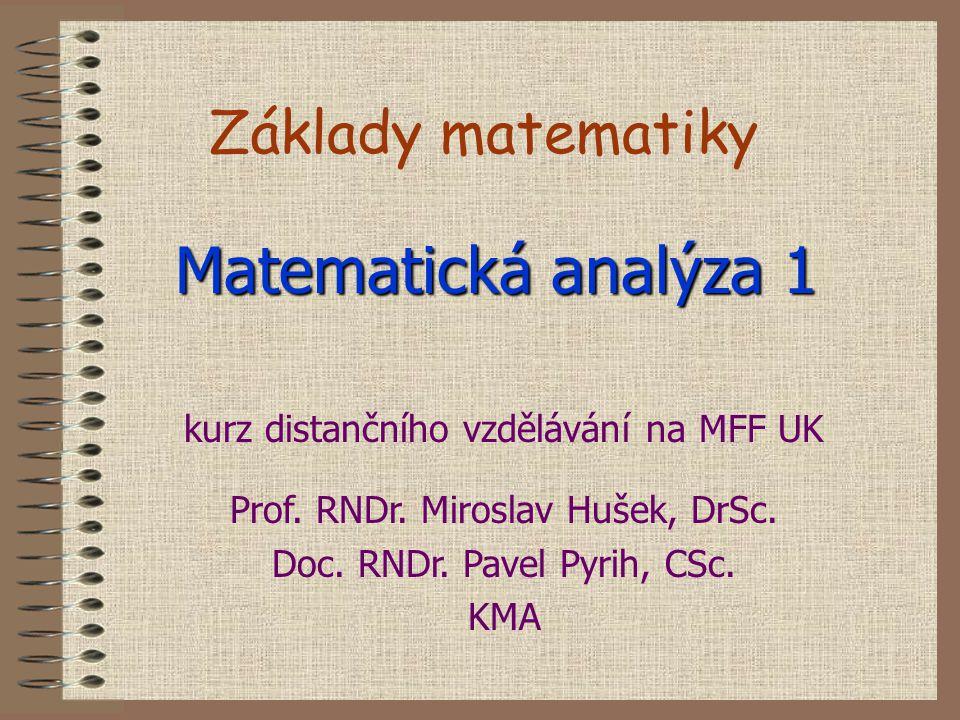 Základy matematiky Matematická analýza 1 kurz distančního vzdělávání na MFF UK Prof.