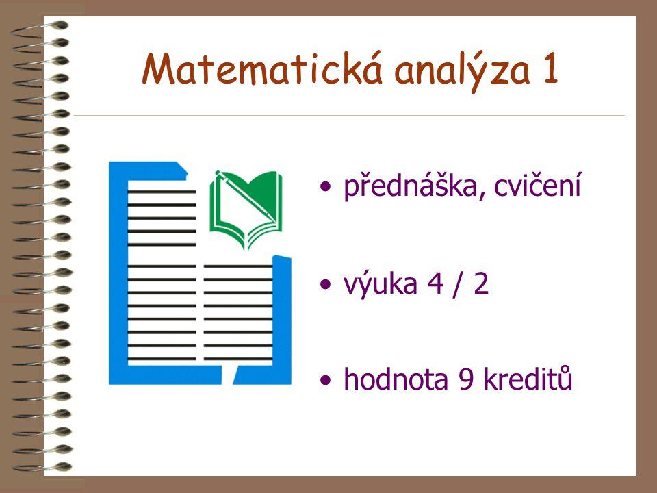Matematická analýza 1 přednáška, cvičení výuka 4 / 2 hodnota 9 kreditů