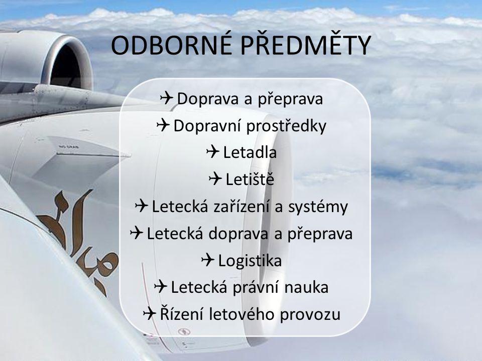 ODBORNÉ PŘEDMĚTY  Doprava a přeprava  Dopravní prostředky  Letadla  Letiště  Letecká zařízení a systémy  Letecká doprava a přeprava  Logistika