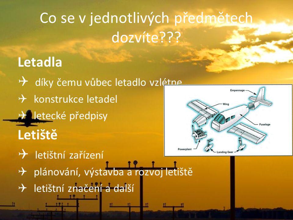 Co se v jednotlivých předmětech dozvíte??? Letadla  díky čemu vůbec letadlo vzlétne  konstrukce letadel  letecké předpisy Letiště  letištní zaříze