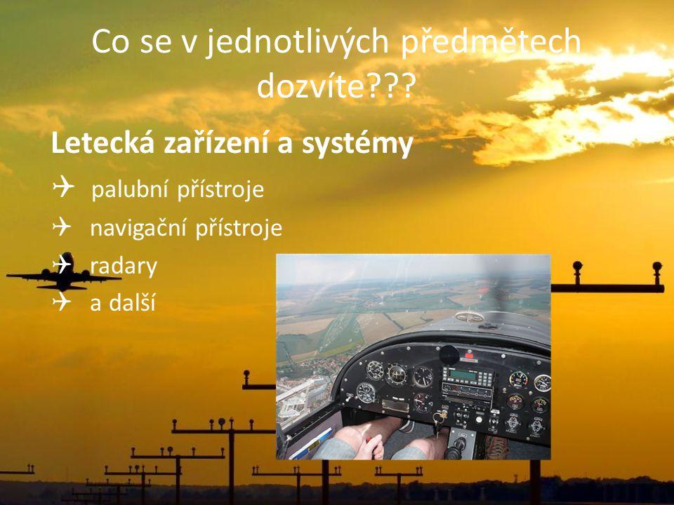 Co se v jednotlivých předmětech dozvíte??? Letecká zařízení a systémy  palubní přístroje  navigační přístroje  radary  a další