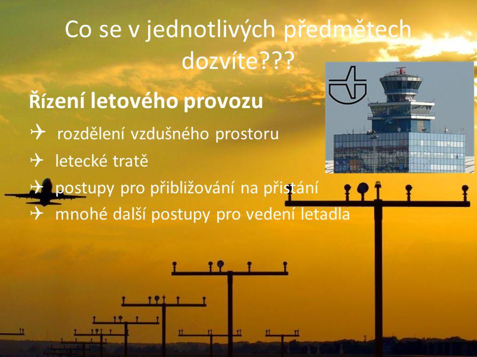 Co se v jednotlivých předmětech dozvíte??? Říz ení letového provozu  rozdělení vzdušného prostoru  letecké tratě  postupy pro přibližování na přist