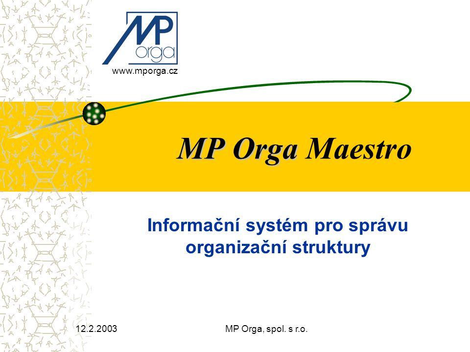 MP Orga Maestro2 Základní funkce správa informací o pracovnících a jejich zařazení do funkcí přiřazení informací o lokalitách (budovách, místnostech a pracovištích) správa informací o pracovních prostředcích (a jejich přidělení nebo umístění) přístup k datům modelu organizace z externích aplikací dvojjazyčný popis vytváření tiskových sestav, tisk organizačního nebo funkčního schéma ve formátu dokumentu nebo grafu export / import dat správa informací o struktuře organizace, vztahu nadřízenosti/podřízenosti složek a funkcí, včetně popisu pracovních činností