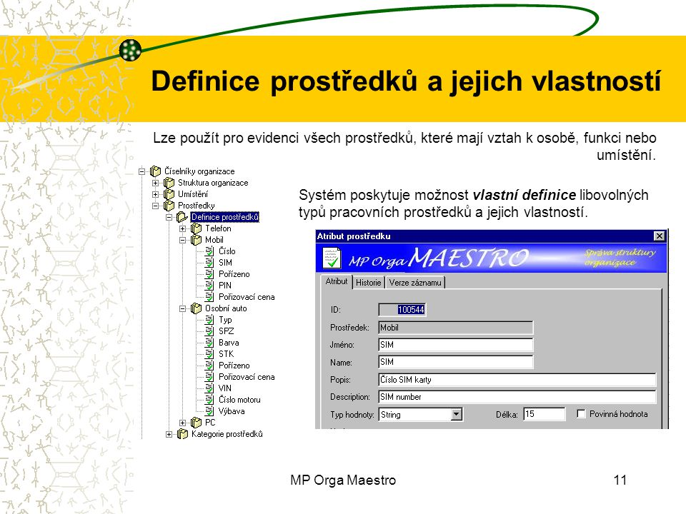MP Orga Maestro11 Definice prostředků a jejich vlastností Systém poskytuje možnost vlastní definice libovolných typů pracovních prostředků a jejich vlastností.