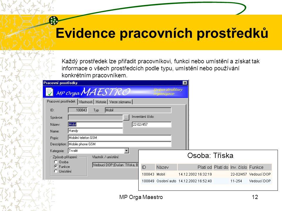 MP Orga Maestro12 Evidence pracovních prostředků Každý prostředek lze přiřadit pracovníkovi, funkci nebo umístění a získat tak informace o všech prostředcích podle typu, umístění nebo používání konkrétním pracovníkem.