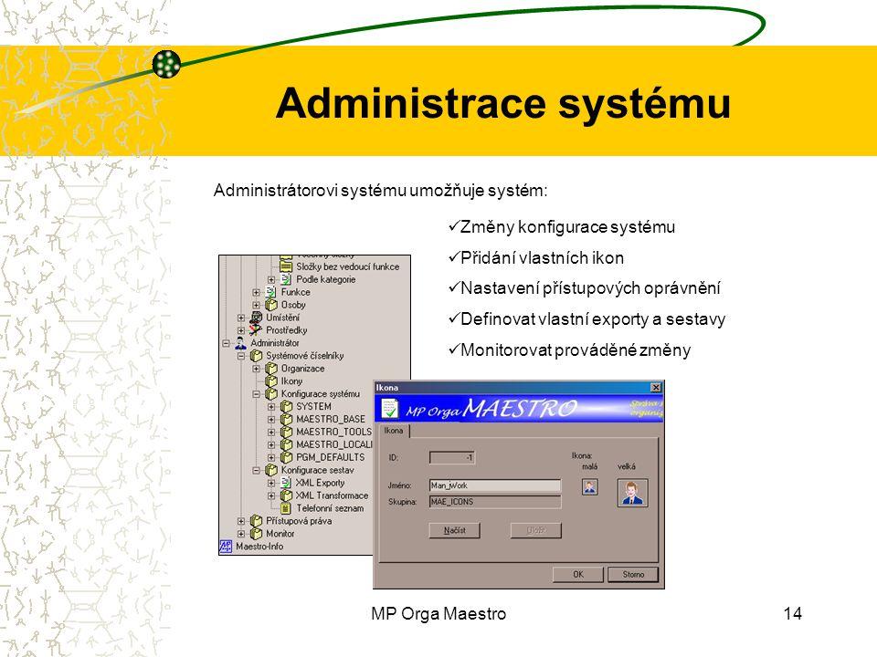 MP Orga Maestro14 Administrace systému Administrátorovi systému umožňuje systém: Změny konfigurace systému Přidání vlastních ikon Nastavení přístupových oprávnění Definovat vlastní exporty a sestavy Monitorovat prováděné změny