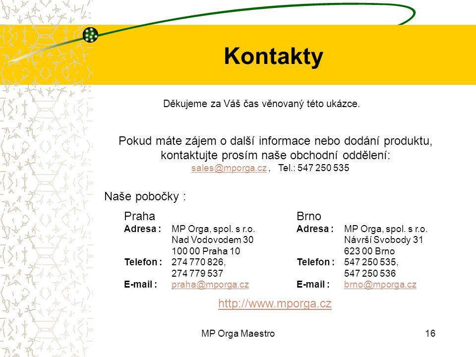 MP Orga Maestro16 Kontakty Pokud máte zájem o další informace nebo dodání produktu, kontaktujte prosím naše obchodní oddělení: sales@mporga.czsales@mporga.cz, Tel.: 547 250 535 Naše pobočky : Praha Adresa : MP Orga, spol.