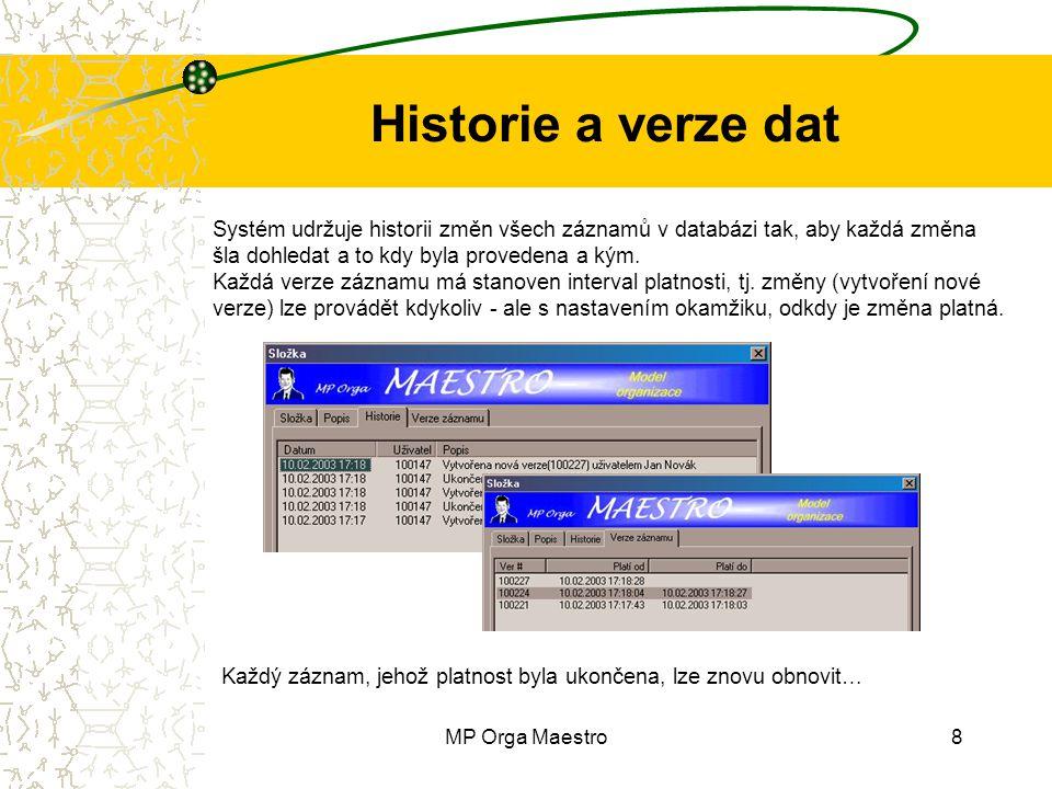 MP Orga Maestro8 Historie a verze dat Systém udržuje historii změn všech záznamů v databázi tak, aby každá změna šla dohledat a to kdy byla provedena
