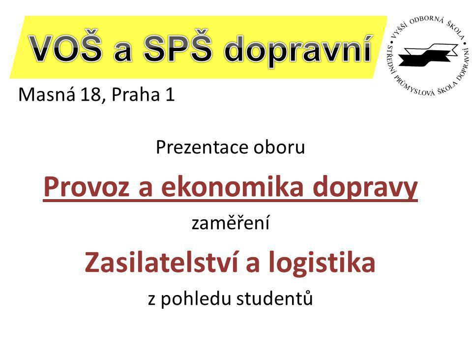 Masná 18, Praha 1 Prezentace oboru Provoz a ekonomika dopravy zaměření Zasilatelství a logistika z pohledu studentů