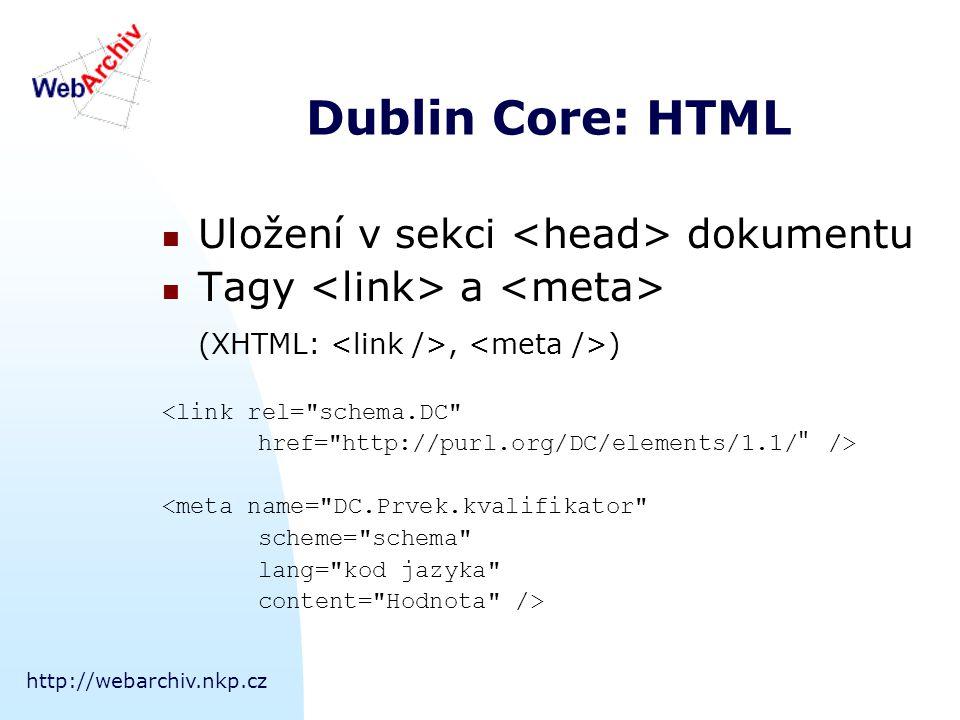 http://webarchiv.nkp.cz Dublin Core: XML Jednotlivé části dokumentu jsou označeny pomocí tagů, které určují jejich význam: Niven Pournelle Footfall Obecně jde o výhodný formát pro dlouhodobé ukládání informací