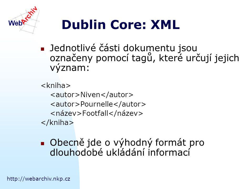 http://webarchiv.nkp.cz Dublin Core: RDF/XML Standardní syntaxe – nevhodná pro vkládání do html Zkrácená syntaxe – všechny údaje jsou uvedeny jako parametry jednoho rdf tagu Vyjádření vztahů mezi elementy DC:  – nesetřízený seznam hodnot  – setřízený seznam hodnot  – alternativní hodnoty
