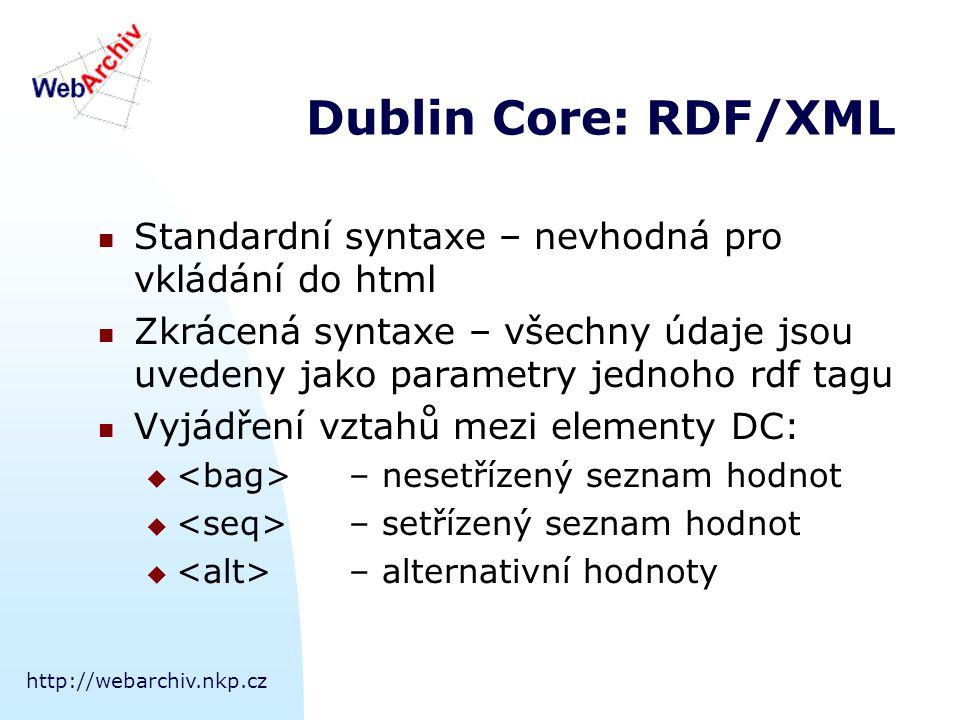 http://webarchiv.nkp.cz Dublin Core: RDF/XML Standardní syntaxe – nevhodná pro vkládání do html Zkrácená syntaxe – všechny údaje jsou uvedeny jako par