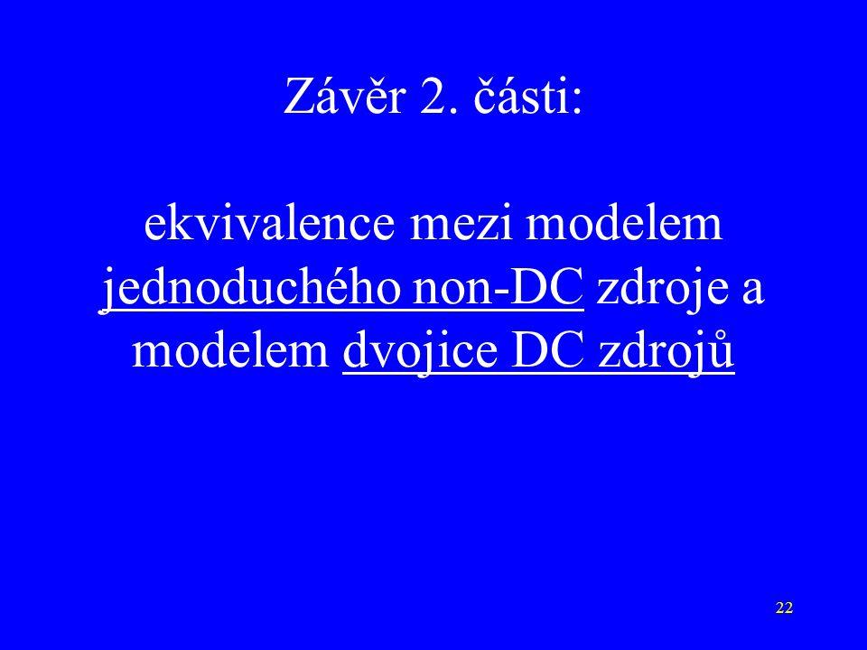 22 Závěr 2. části: ekvivalence mezi modelem jednoduchého non-DC zdroje a modelem dvojice DC zdrojů
