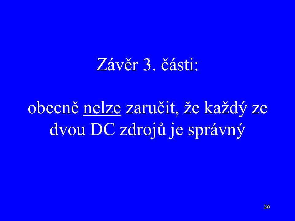 26 Závěr 3. části: obecně nelze zaručit, že každý ze dvou DC zdrojů je správný