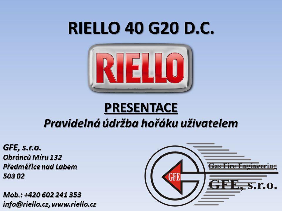 RIELLO 40 G20 D.C.PRESENTACE Pravidelná údržba hořáku uživatelem GFE, s.r.o.