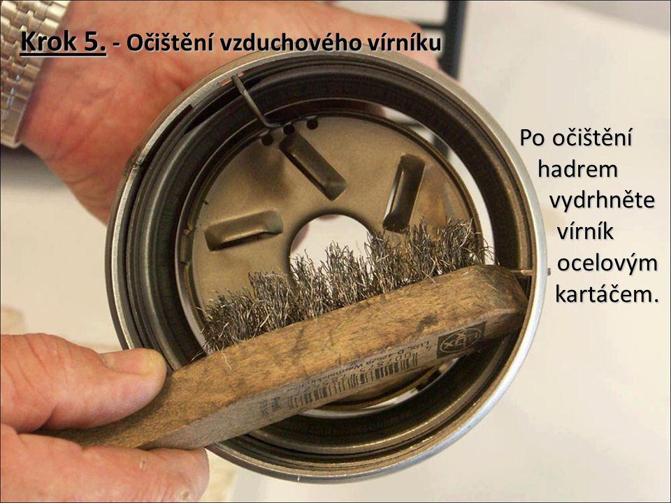 Krok 5.- Očištění vzduchového vírníku Po očištění hadrem vydrhněte vírník ocelovým kartáčem.