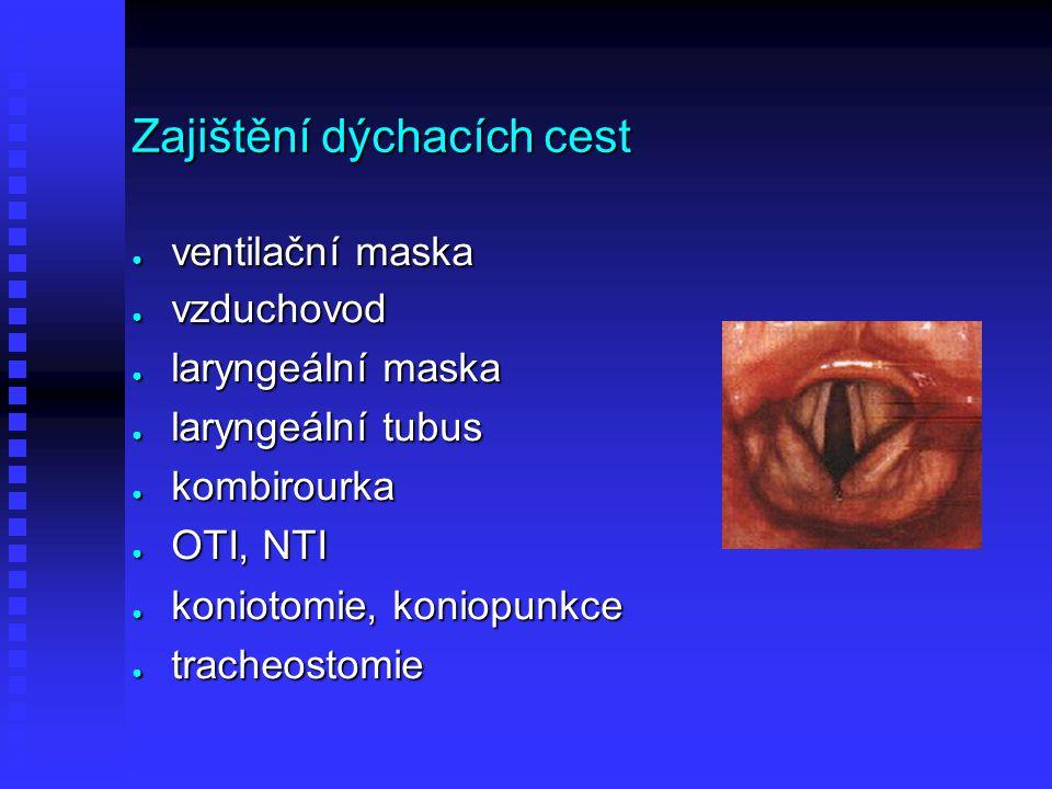 Zajištění dýchacích cest ● ventilační maska ● vzduchovod ● laryngeální maska ● laryngeální tubus ● kombirourka ● OTI, NTI ● koniotomie, koniopunkce ●