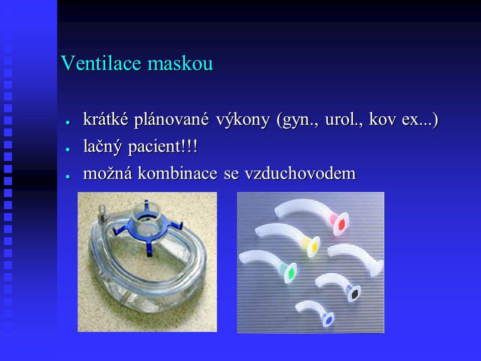 Ventilace maskou ● krátké plánované výkony (gyn., urol., kov ex...) ● lačný pacient!!! ● možná kombinace se vzduchovodem